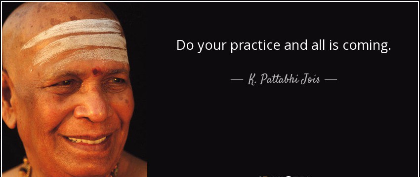 quote-do-your-practice-and-all-is-coming-k-pattabhi-jois-53-26-12